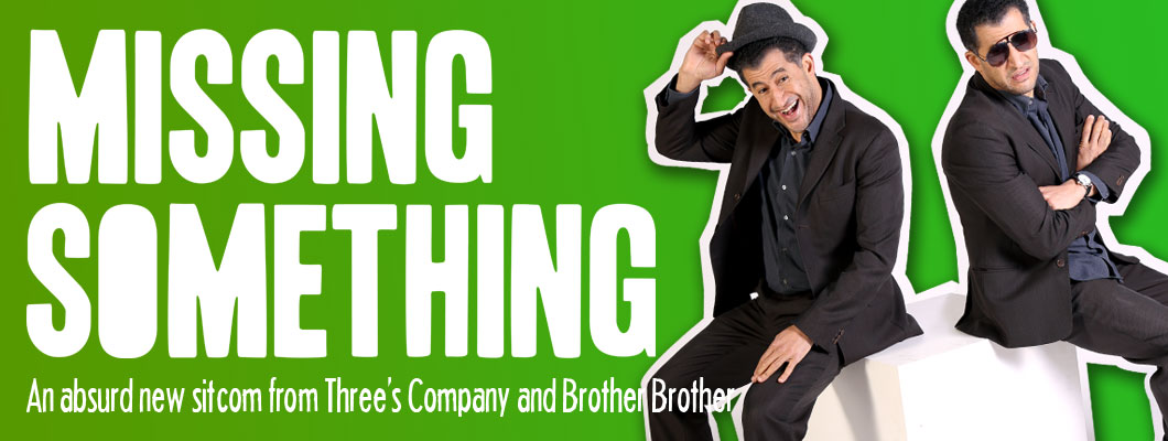 Amr El-Bayoumi in Missing Something - a new sitcom from Three's Company and Brother Brother